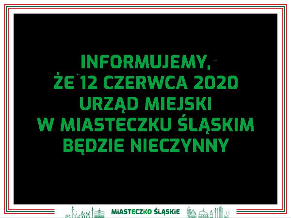 12 czerwca 2020 r. Urząd Miejski w Miasteczku Śląskim nieczynny